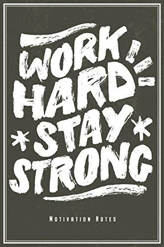 Work Hard Stay Strong: Motivations Notizbuch Planer Tagebuch (Liniert, 15 x 23 cm, 120 Linierte Seiten, 6