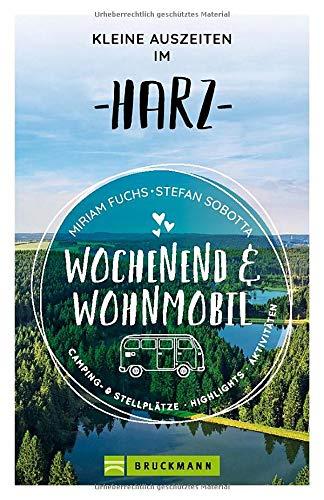 Wochenend und Wohnmobil. Kleine Auszeiten im Harz. Die besten Camping- und Stellplätze, alle Highlights und Aktivitäten für den Kurzurlaub. NEU 2021 (Wochenend & Wohnmobil)