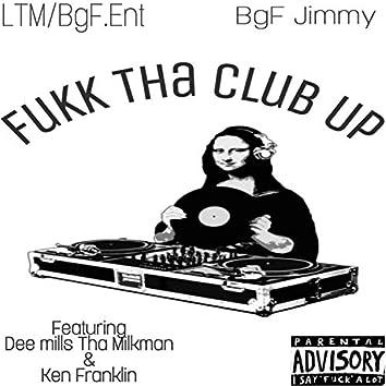 Fukk Tha Club Up (feat. Dee Mills Tha Milkman & 44 Franks)