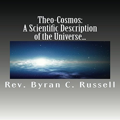 Theo-Cosmos     A Scientific Description of the Universe              By:                                                                                                                                 Rev. Byran C. Russell                               Narrated by:                                                                                                                                 Mark Symms                      Length: 6 hrs and 6 mins     Not rated yet     Overall 0.0