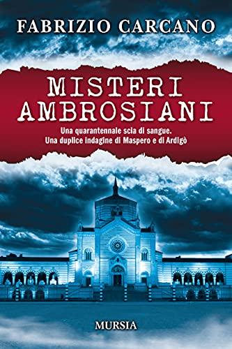 Misteri ambrosiani: Una quarantennale scia di sangue. Una duplice indagine di Maspero e di Ardigò (I romanzi noir di Fabrizio Carcano Vol. 14)