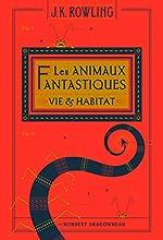 Les animaux fantastiques - Vie & habitat de J.K. Rowling