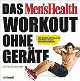 Das Men's Health Workout ohne Geräte: Mehr Muskeln, mehr Ausdauer, mehr Power: fit durch Eigengewichtstraining! - Oliver Bertram
