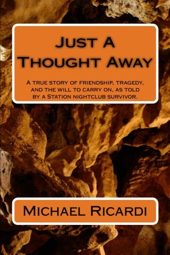 Just A Thought Away: A true story of friendship, tragedy, and the will to carry on, as told by a Station nightclub survivor.