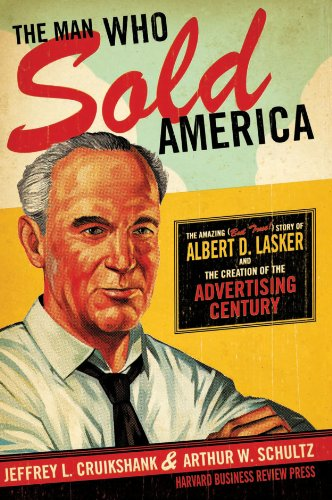 Image of The Man Who Sold America: The Amazing (but True!) Story of Albert D. Lasker and the Creation of the Advertising Century