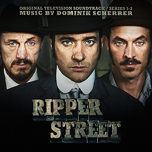 Ripper Street Original Television Soundtrack Series 1-3 by Dominik Scherrer