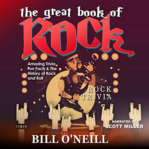 The Great Book of Rock Trivia: Amazing Trivia, Fun Facts & the History of Rock and Roll Audiobook By Bill O'Neill cover art