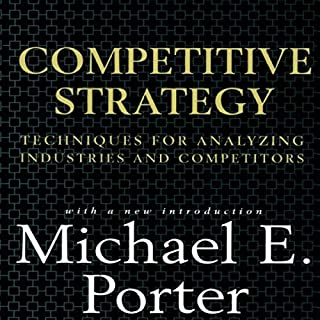 Competitive Strategy     Techniques for Analyzing Industries and Competitors              By:                                                                                                                                 Michael E. Porter                               Narrated by:                                                                                                                                 Scott R. Pollak                      Length: 15 hrs and 31 mins     1 rating     Overall 5.0
