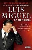 Luis Miguel: la historia: La verdad sobre la vida del cantante mexicano más exitoso de todos los...