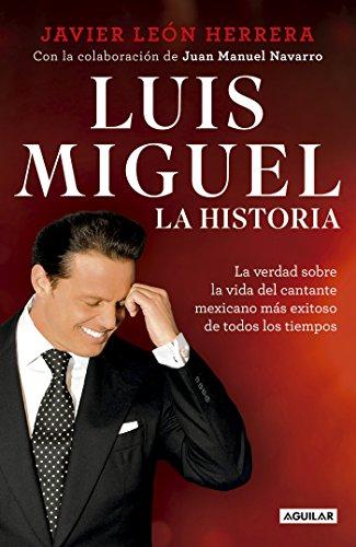 Luis Miguel: la historia: La verdad sobre la vida del cantante mexicano más exitoso de todos los tiempos