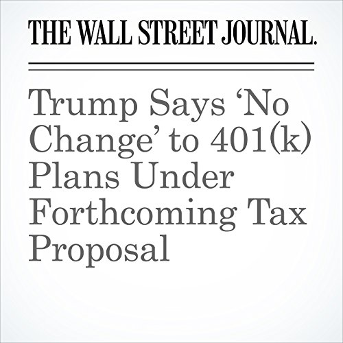 Trump Says 'No Change' to 401(k) Plans Under Forthcoming Tax Proposal copertina