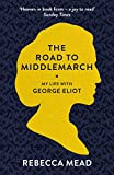 The Road to Middlemarch: My Life with George Eliot - Rebecca (New Yorker) Mead