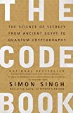 The Code Book: Science of Secrecy from Ancient Egypt to Quantum Cryptography: The Science of Secrecy from Ancient Egypt to Quantum Cryptography - Simon Singh