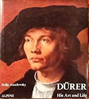 Durer: His Art and Life