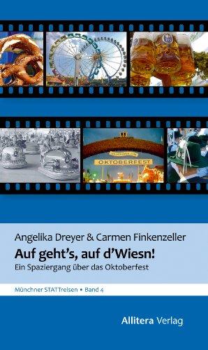 Auf geht's, auf d'Wiesn: Von Schaukelburschen und Drei-Quartl-Fuchsern: Ein Spaziergang über das Oktoberfest (Münchner STATTreisen 4)