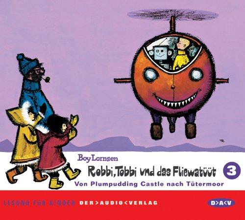 Robbi, Tobbi und das Fliewatüüt. Lesung für Kinder: Robbi, Tobbi und das Fliewatüüt 3. Von Plumpudding Castle nach Tütermoor (2 CDs)