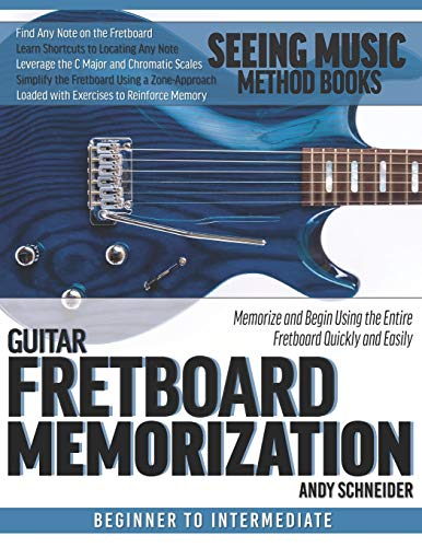 Guitar Fretboard Memorization: Memorize and Begin Using the Entire Fretboard Quickly and Easily: 8 (Seeing Music)