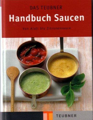 Das Teubner Handbuch Saucen. Von Aioli bis Zitronensauce