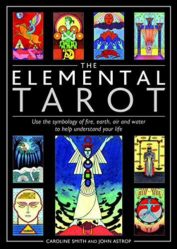 Elemental Tarot: Use the Symbology of Fire, Earth, Air and Water to Help Understand Your Life