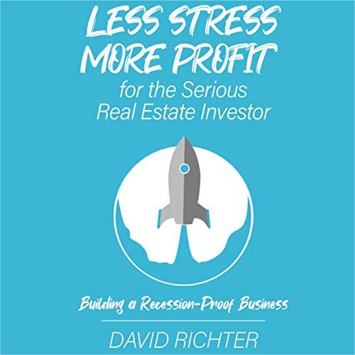 Less Stress, More Profit for the Serious Real Estate Investor: Building a Recession-Proof Business  By  cover art