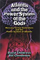 Atlantis & the Power System of the Gods: Mercury Vortex Generators & the Power System of Atlantis (Bug Backpackers Guides)