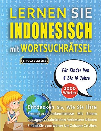 LERNEN SIE INDONESISCH MIT WORTSUCHRÄTSEL FÜR KINDER VON 8 BIS 10 JAHRE - Entdecken Sie, Wie Sie Ihre Fremdsprachenkenntnisse Mit Einem Lustigen ... - Finden Sie 2000 Wörter Um Zuhause Zu Üben