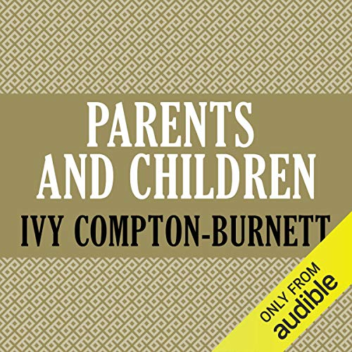Parents and Children                   By:                                                                                                                                 Ivy Compton-Burnett                               Narrated by:                                                                                                                                 Teresa DeBerry                      Length: 12 hrs and 14 mins     2 ratings     Overall 3.0