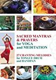 Sacred Mantras & Prayers for Yoga and Meditation: 27 Chanting Melodies for Tongue Drum and Handpan