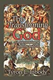 The transforming God: An Interpretation of Suffering and Evil by Tyron L. Inbody (1997-01-01)
