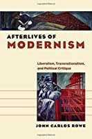 Afterlives of Modernism: Liberalism, Transnationalism, and Political Critique (Re-Mapping the Transnational: A Dartmouth Series in American Studies)