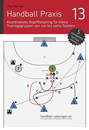 Koordinatives Angriffstraining für kleine Trainingsgruppen von vier bis sechs Spielern (Handball Praxis 13)