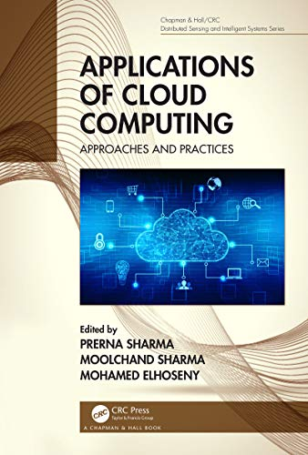 Applications of Cloud Computing: Approaches and Practices (Chapman & Hall/CRC Distributed Sensing and Intelligent Systems Series) by [Prerna Sharma, Moolchand Sharma, Mohamed Elhoseny]