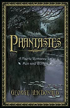 Phantastes: A Faerie Romance for Men and Women by [George MacDonald, Senior Lecturer in Linguistic Science Arthur Hughes, Zach Fink]