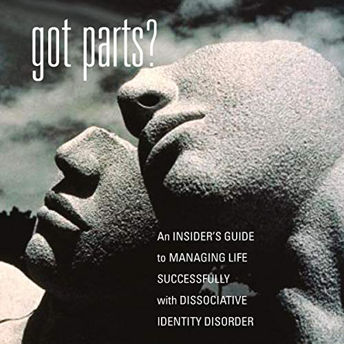 Got Parts? An Insider's Guide to Managing Life Successfully with Dissociative Identity Disorder  By  cover art