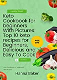 Keto Cookbook for beginners With Pictures: Top 10 keto recipes for Beginners, Delicious and Easy To Cook