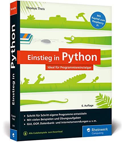 Einstieg in Python: Die Einführung für Programmieranfänger. Inkl. Objektorientierung, Datenbanken und Raspberry Pi, sowie Beispielen und Übungen