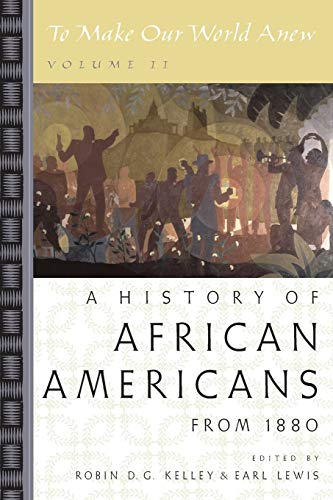 To Make Our World Anew: Volume II: A History of African Americans Since 1880