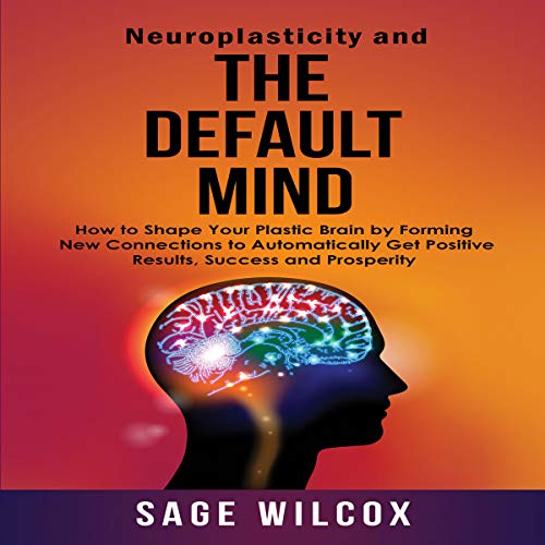 Neuroplasticity and The Default Mind audiobook cover art
