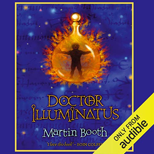 Doctor Illuminatus                   By:                                                                                                                                 Martin Booth                               Narrated by:                                                                                                                                 Edward Hardwicke                      Length: 4 hrs and 22 mins     2 ratings     Overall 4.0