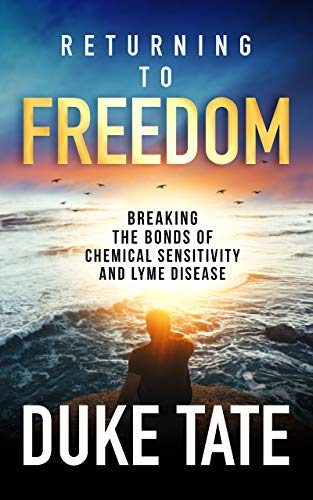 Returning to Freedom: Breaking the Bonds of Chemical Sensitivity and Lyme Disease (My Big Journey Book 1) by [Duke Tate]