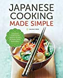 Japanese Cooking Made Simple: A Japanese Cookbook with Authentic Recipes for Ramen, Bento, Sushi &...