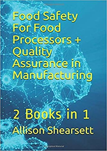 Food Safety For Food Processors + Quality Assurance in Manufacturing: 2 Books in 1