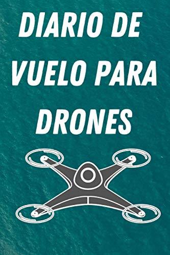 Diario De Vuelo Para Drones: Tiempo de vuelo de drones y registro de mapa de vuelo, diario de entrenamiento de vuelo de drones, lista de verificación, ubicación (de-a) minutos de vuelo,120 Paginas