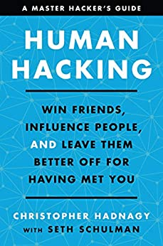 Human Hacking: Win Friends, Influence People, and Leave Them Better Off for Having Met You by [Christopher Hadnagy, Seth Schulman]