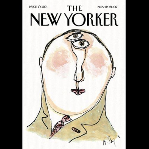 The New Yorker (November 12, 2007)                   By:                                                                                                                                 Hendrik Hertzberg,                                                                                        Malcolm Gladwell,                                                                                        Elizabeth Kolbert,                   and others                          Narrated by:                                                                                                                                 Todd Mundt                      Length: 1 hr and 54 mins     4 ratings     Overall 4.5