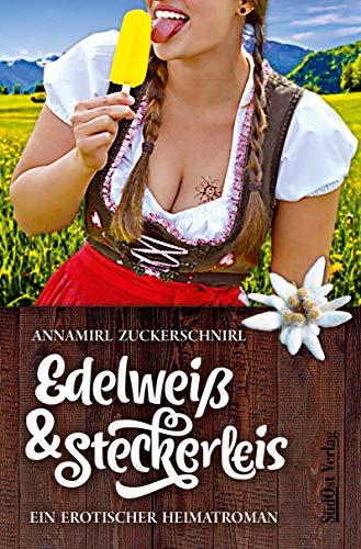 Edelweiß und Steckerleis: Ein erotischer Heimatroman