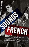 Sounds French: Globalization, Cultural Communities, and Pop Music, 1958-1980