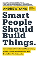 Smart People Should Build Things: How to Restore Our Culture of Achievement, Build a Path for Entrepreneurs, and Create New Jobs in America