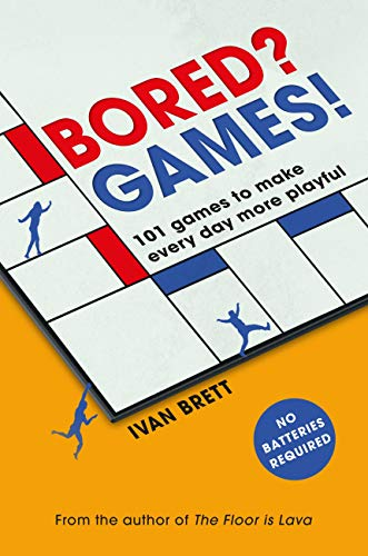 Bored? Games!: 101 games to make every day more playful, from the author of THE FLOOR IS LAVA (English Edition)