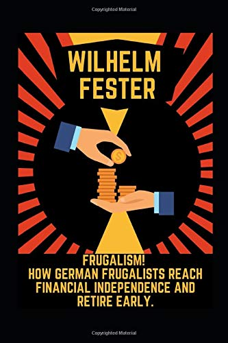 Frugalism!  How German Frugalists reach financial independence and retire early.: The German way to financial freedom! Learn to save money, live well and invest right like a German Frugalist.